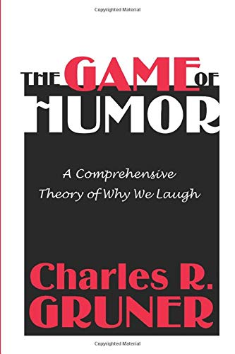 9780765806598: The Game of Humor: A Comprehensive Theory of Why We Laugh