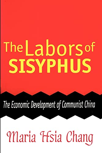 The Labors of Sisyphus: The Economic Development of Communist China: Chang, Maria Hsia