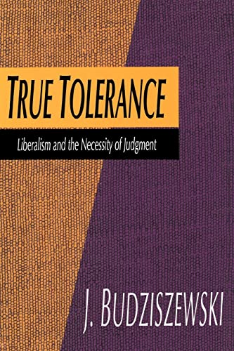 9780765806666: True Tolerance: Liberalism and the Necessity of Judgment