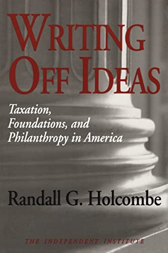 9780765806802: Writing Off Ideas: Taxation, Philanthropy and America's Non-profit Foundations (Independent Studies in Political Economy)