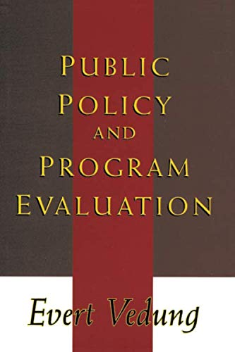 Public Policy and Program Evaluation (Comparative Policy Evaluation): Vedung, Evert Oskar