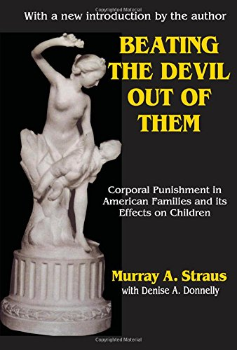 Beating the Devil Out of Them: Corporal Punishment in American Families and Its Effect on Children:...