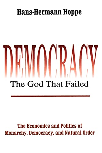 9780765808684: Democracy ? The God That Failed: The Economics and Politics of Monarchy, Democracy and Natural Order (Perspectives on Democratic Practice)