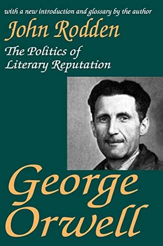 9780765808967: George Orwell: The Politics of Literary Reputation