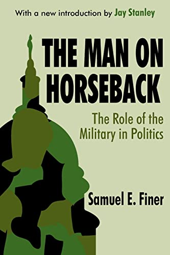 9780765809223: The Man on Horseback: The Role of the Military in Politics