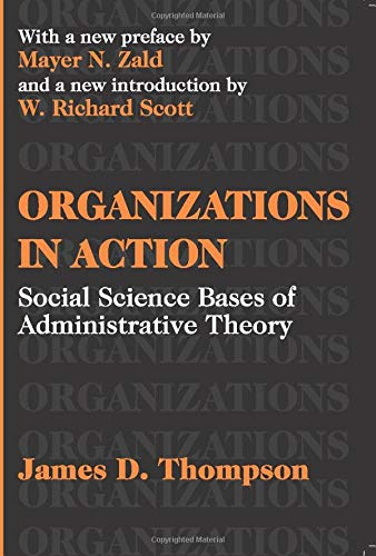9780765809919: Organizations in Action: Social Science Bases of Administrative Theory