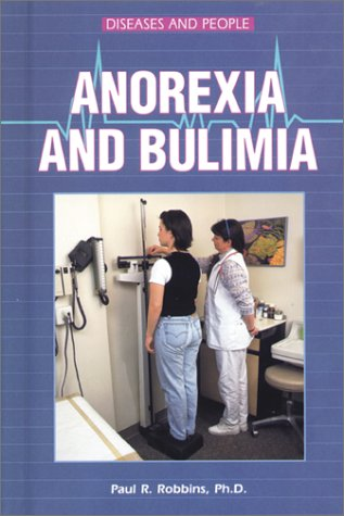 Anorexia and Bulimia (Diseases and People): Robbins, Paul R.