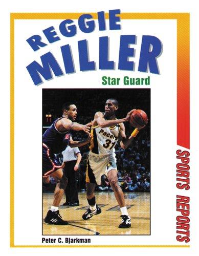 Reggie Miller: Star Guard (Sports Reports): Bjarkman, Peter C.