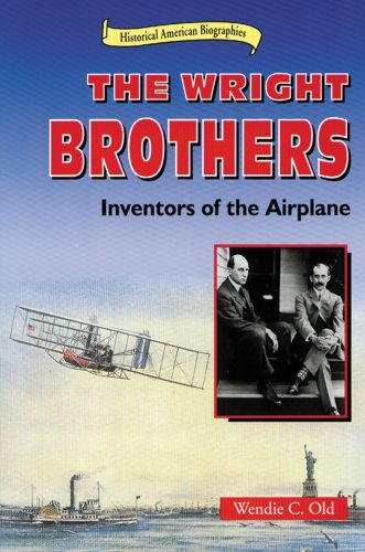 The Wright Brothers: Inventors of the Airplane (Historical American Biographies): Old, Wendie C.