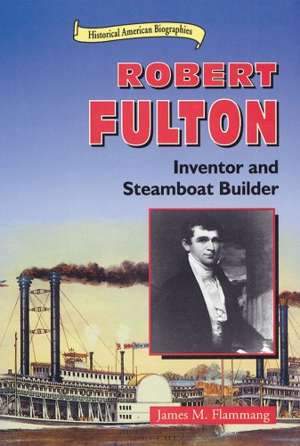 Robert Fulton: Inventor and Steamboat Builder (Historical American Biographies) (0766011410) by Flammang, James M.