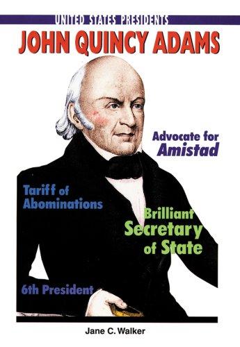 John Quincy Adams (United States Presidents (Enslow)): Walker, Jane C.