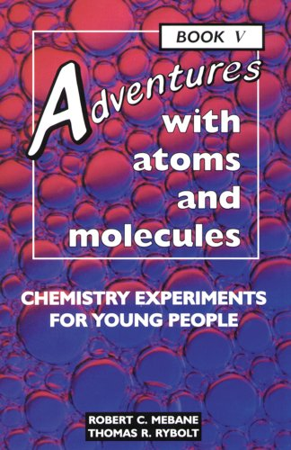 Adventures with Atoms and Molecules, Book V: Chemistry Experiments for Young People (Adventures ...