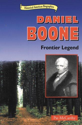 Daniel Boone: Frontier Legend (Historical American Biographies): Pat McCarthy