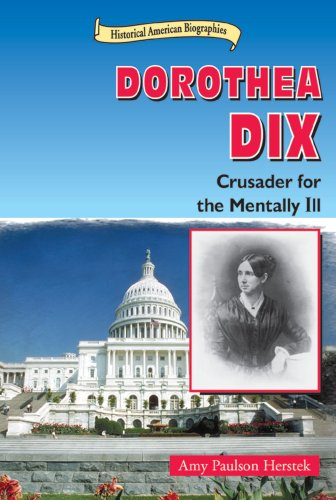 Dorothea Dix: Crusader for the Mentally Ill (Historical American Biographies): Amy Paulson Herstek;...