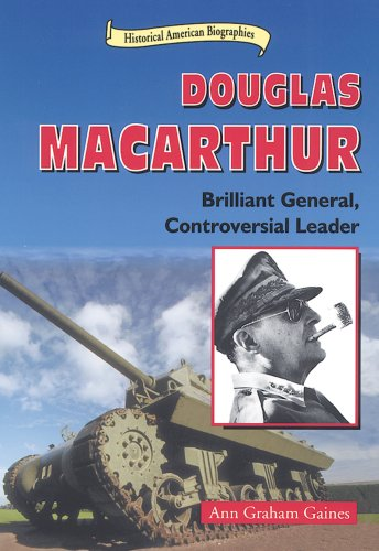 Douglas Macarthur: Brilliant General, Controversial Leader (Historical American Biographies): Ann ...