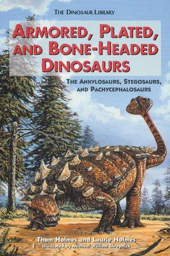 9780766014534: Armored, Plated, and Bone-Headed Dinosaurs: The Ankylosaurs, Stegosaurs, and Pachycephalosaurs (The Dinosaur Library)