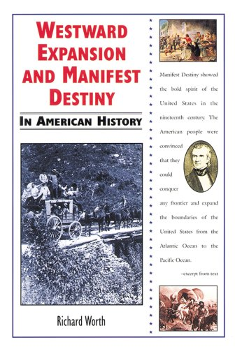 Westward Expansion and Manifest Destiny in American History: Worth, Richard