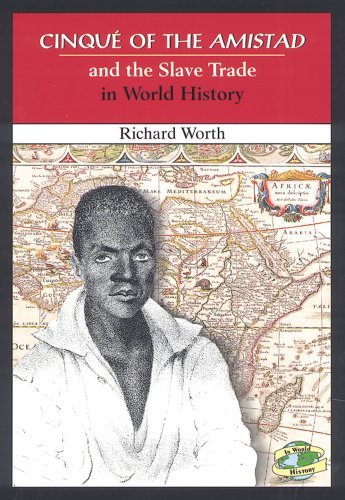 Cinque of the Amistad and the Slave Trade in World History: Richard Worth
