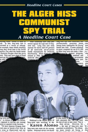 The Alger Hiss Communist Spy Trial (Headline Court Cases): Karen Alonso