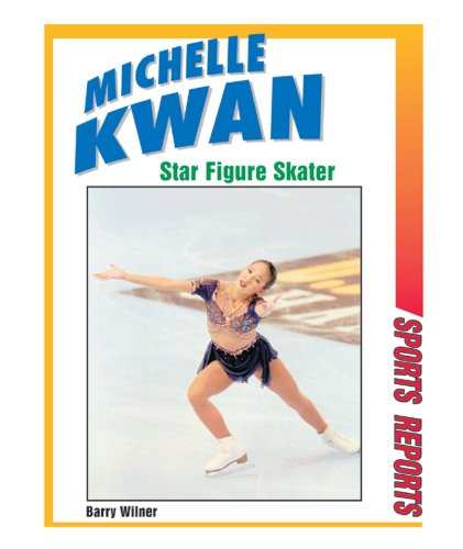 Michelle Kwan, Star Figure Skater (Sports Reports): Wilner, Barry