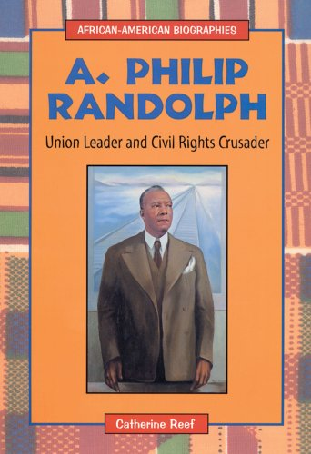 A. Philip Randolph: Labor Leader and Civil Rights Crusader (African-American Biographies (Enslow)):...