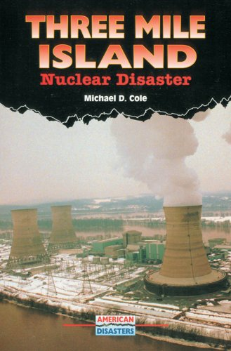 Three Mile Island: Nuclear Disaster (American Disasters): Cole, Michael D.