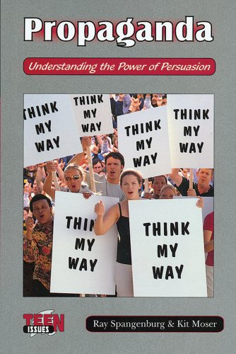 Propaganda: Understanding the Power of Persuasion (Teen: Spangenburg, Ray; Moser,