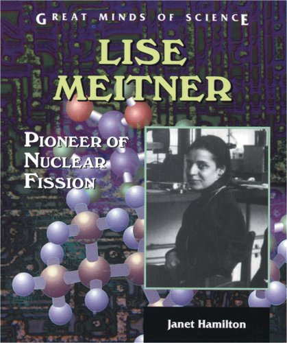 9780766017566: Lise Meitner: Pioneer of Nuclear Fission (Great Minds of Science)