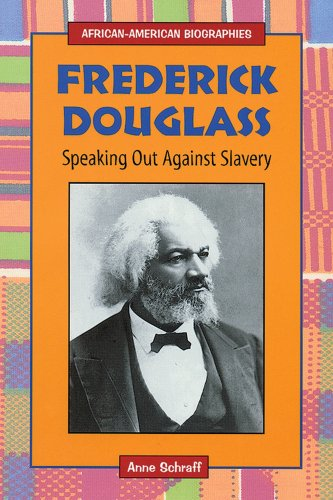 Frederick Douglass: Speaking Out Against Slavery (African-American: Anne E. Schraff
