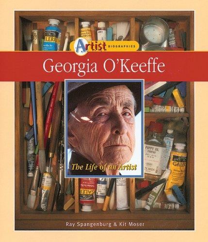 Georgia O'Keeffe: The Life of an Artist: Spangenburg, Ray, Moser,