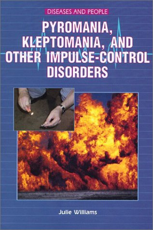 Pyromania, Kleptomania, and Other Impulse-Control Disorders (Diseases: Williams, Julie