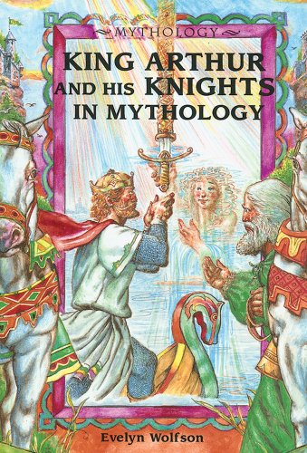 King Arthur and His Knights in Mythology: Evelyn Wolfson