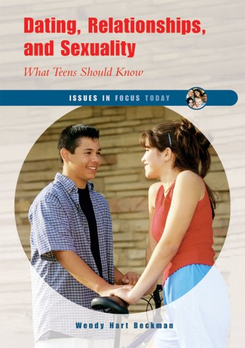 Dating, Relationships, And Sexuality: What Teens Should Know (Issues in Focus Today): Wendy Hart ...