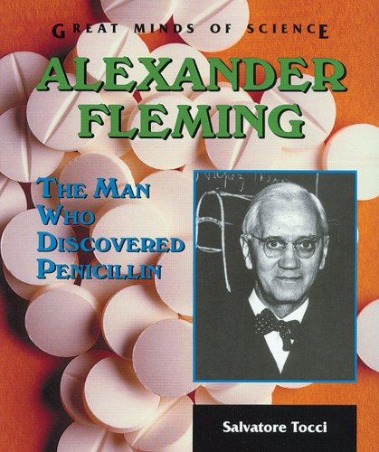9780766019980: Alexander Fleming: The Man Who Discovered Penicillin (Great Minds of Science)