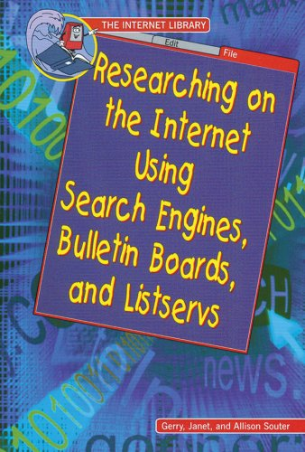 Researching on the Internet Using Search Engines, Bulletin Boards, and Listservs (Internet Library) (0766020819) by Gerry Souter; Janet Souter; Allison Souter