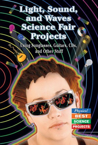 9780766021266: Light, Sound, and Waves Science Fair Projects: Using Sunglasses, Guitars, Cds, and Other Stuff (Physics! Best Science Projects)
