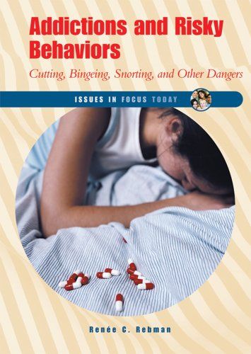 9780766021655: Addictions And Risky Behaviors: Cutting, Bingeing, Snorting, And Other Dangers (Issues in Focus Today)