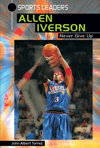 9780766021747: Allen Iverson: Never Give Up (Sports Leaders Series)