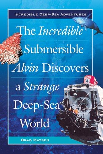 9780766021891: The Incredible Submersible Alvin Discovers a Strange Deep-Sea World (Incredible Deep-Sea Adventures)