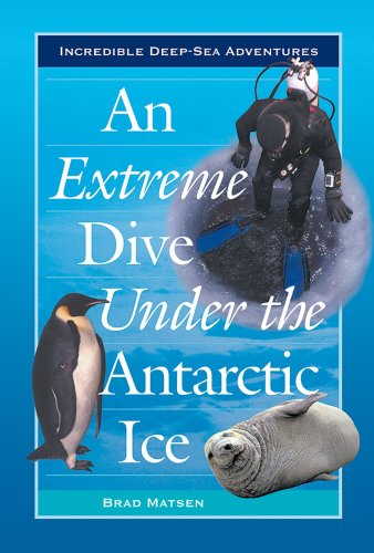 9780766021907: An Extreme Dive Under the Antarctic Ice (Incredible Deep-Sea Adventures)