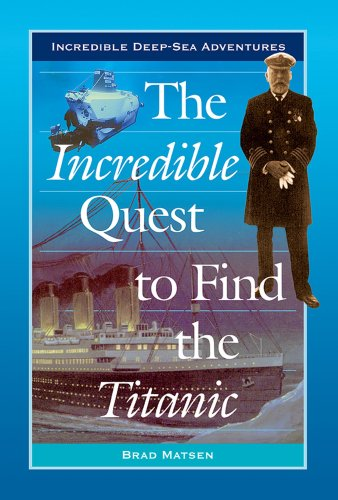 9780766021914: The Incredible Quest to Find the Titanic (Incredible Deep-Sea Adventures)