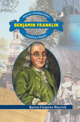Benjamin Franklin: Creating a Nation (America's Founding: Karen Clemens Warrick