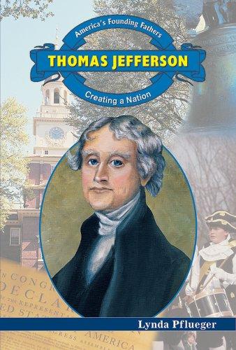 Thomas Jefferson: Creating a Nation (America's Founding: Lynda Pflueger