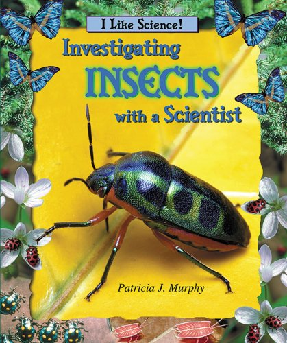 Investigating Insects with a Scientist (I Like Science!): Patricia J. Murphy