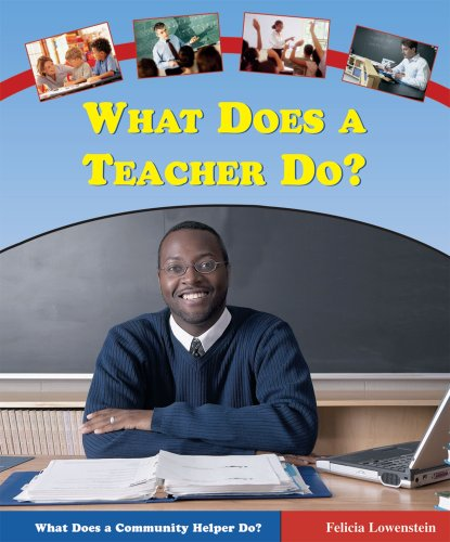 What Does a Teacher Do? (What Does a Community Helper Do?): Lowenstein, Felicia