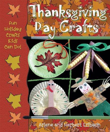 Thanksgiving Day Crafts (Fun Holiday Crafts Kids Can Do!): Erlbach, Arlene, Erlbach, Herb