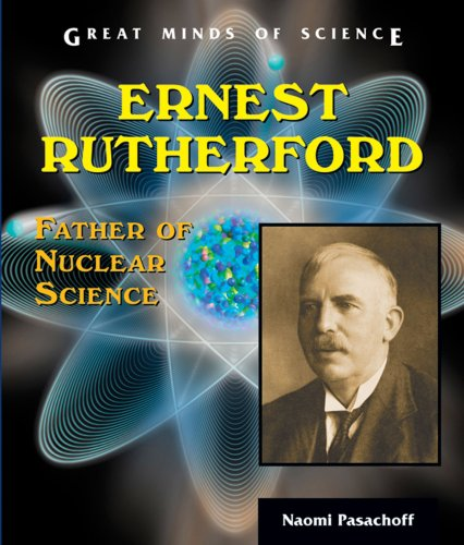 Ernest Rutherford: Father of Nuclear Science (Great Minds of Science): Pasachoff, Naomi E.