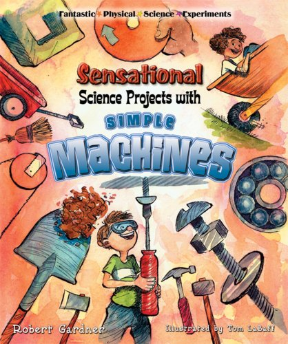 Sensational Science Projects with Simple Machines (Fantastic Physical Science Experiments): Gardner...