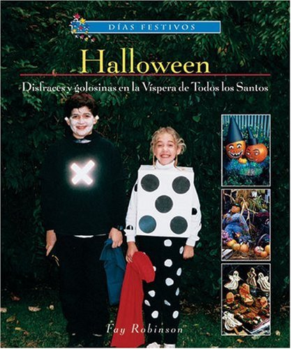 Halloween: disfraces Y Golosinas En La Vispera De Todos Los Santos / Halloween Costumes and Treats on All Hallow's Eve (Dias Festivos / Finding Out About Holidays (Spanish)) (Spanish Edition) (9780766026148) by Robinson, Fay
