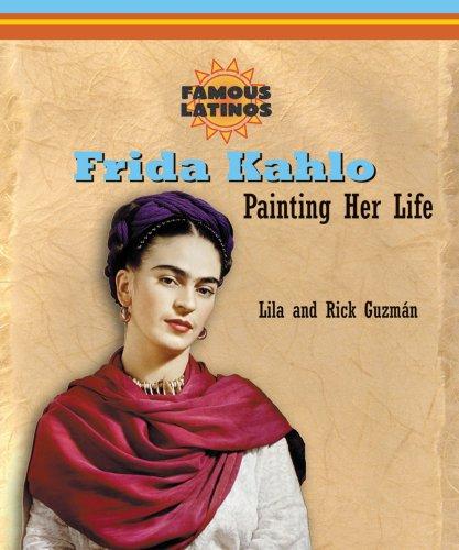 Frida Kahlo: Painting Her Life (Famous Latinos): Guzman, Lila, Guzman, Rick